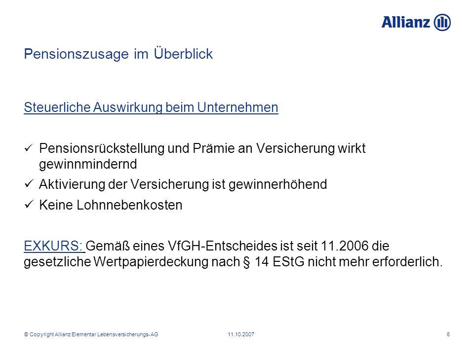 © Copyright Allianz Elementar Lebensversicherungs- AG 11.10.20076 Pensionszusage im Überblick Steuerliche Auswirkung beim Unternehmen Pensionsrückstel