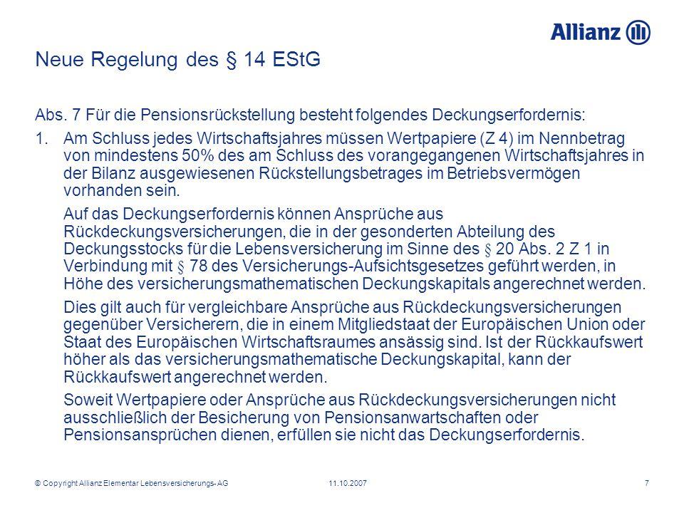© Copyright Allianz Elementar Lebensversicherungs- AG 11.10.20077 Neue Regelung des § 14 EStG Abs. 7 Für die Pensionsrückstellung besteht folgendes De