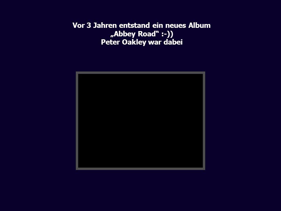 Vor 3 Jahren entstand ein neues Album Abbey Road :-)) Peter Oakley war dabei