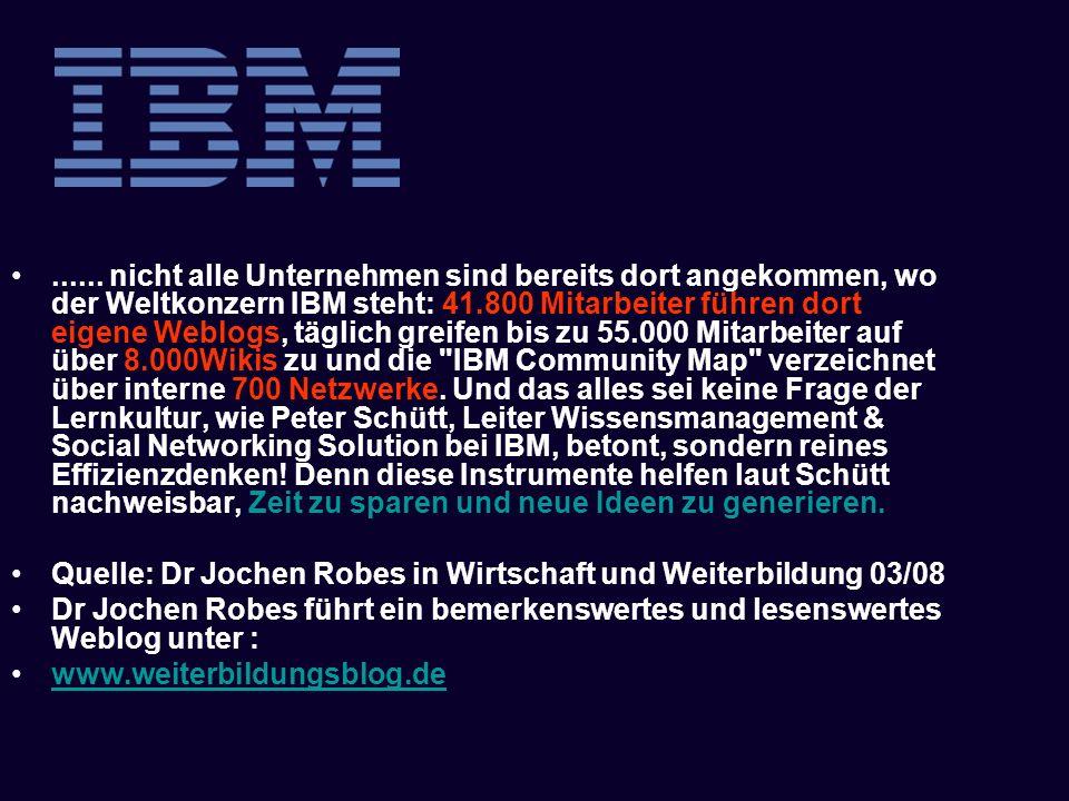 ...... nicht alle Unternehmen sind bereits dort angekommen, wo der Weltkonzern IBM steht: 41.800 Mitarbeiter führen dort eigene Weblogs, täglich greif