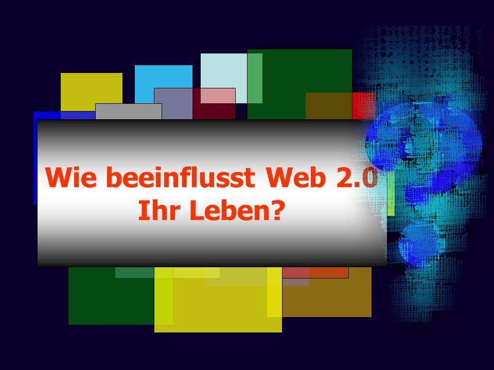 Wie beeinflusst Web 2.0 Ihr Leben?