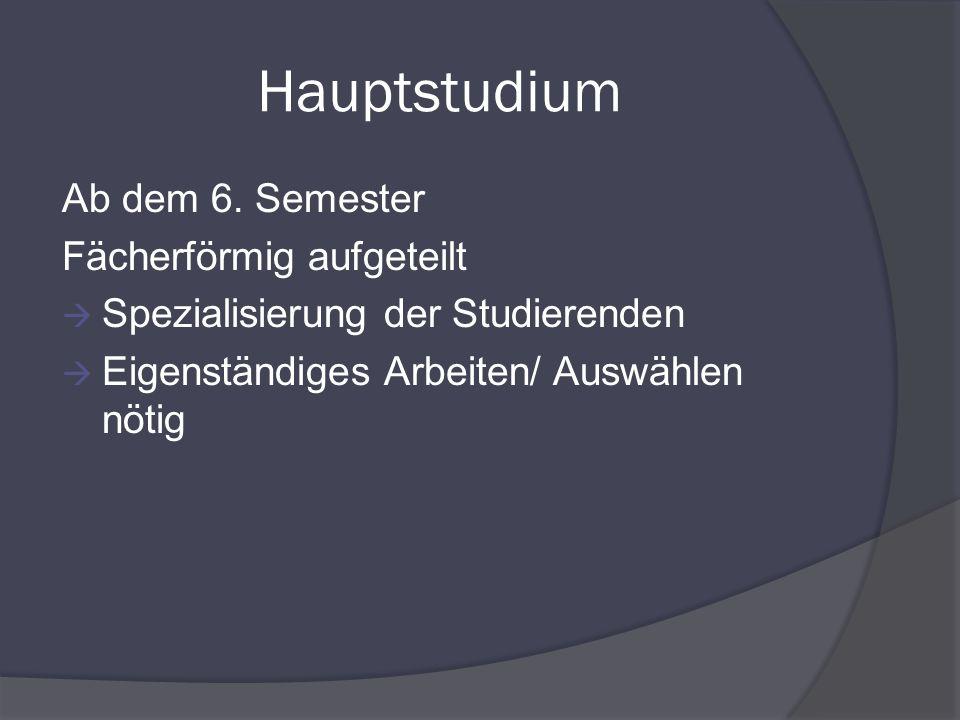 Hauptstudium Ab dem 6. Semester Fächerförmig aufgeteilt Spezialisierung der Studierenden Eigenständiges Arbeiten/ Auswählen nötig