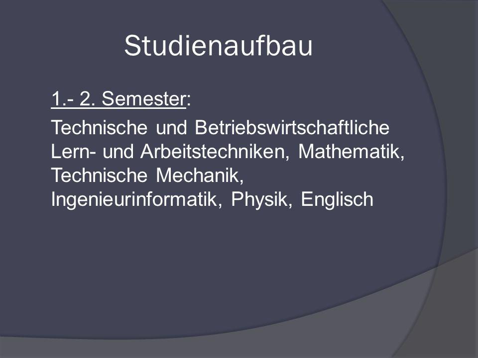 Studienaufbau 1.- 2. Semester: Technische und Betriebswirtschaftliche Lern- und Arbeitstechniken, Mathematik, Technische Mechanik, Ingenieurinformatik