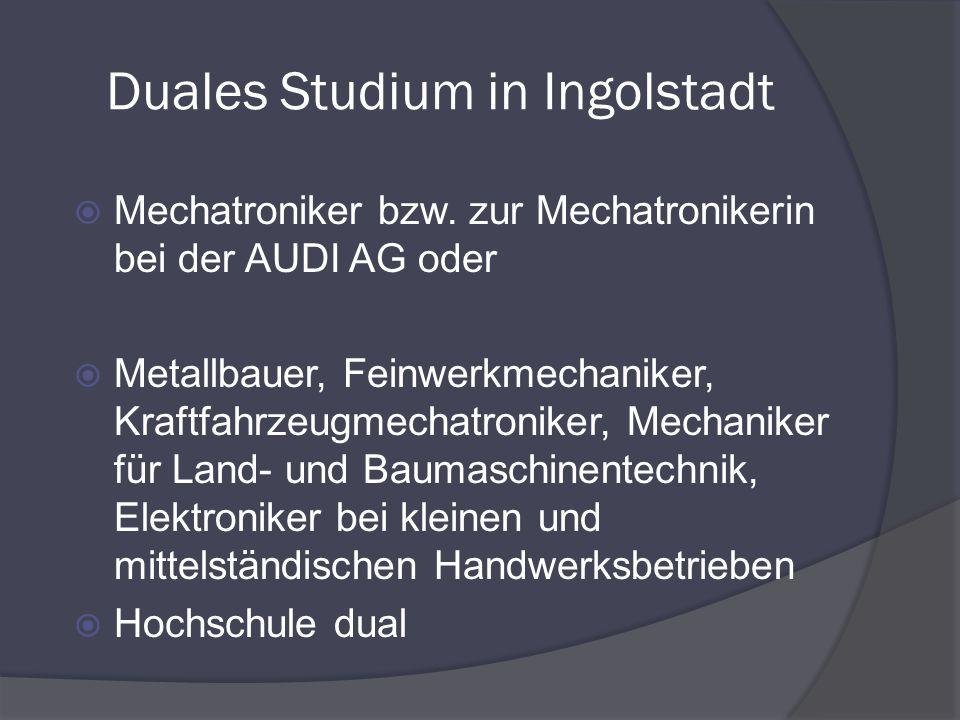 Duales Studium in Ingolstadt Mechatroniker bzw. zur Mechatronikerin bei der AUDI AG oder Metallbauer, Feinwerkmechaniker, Kraftfahrzeugmechatroniker,