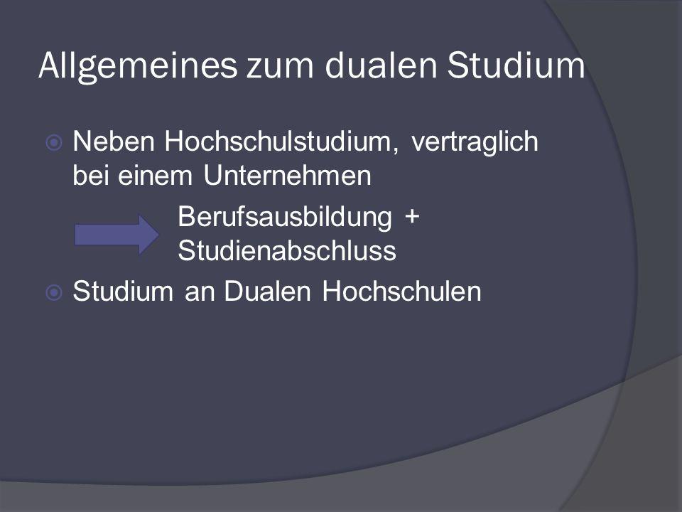 Allgemeines zum dualen Studium Neben Hochschulstudium, vertraglich bei einem Unternehmen Berufsausbildung + Studienabschluss Studium an Dualen Hochsch