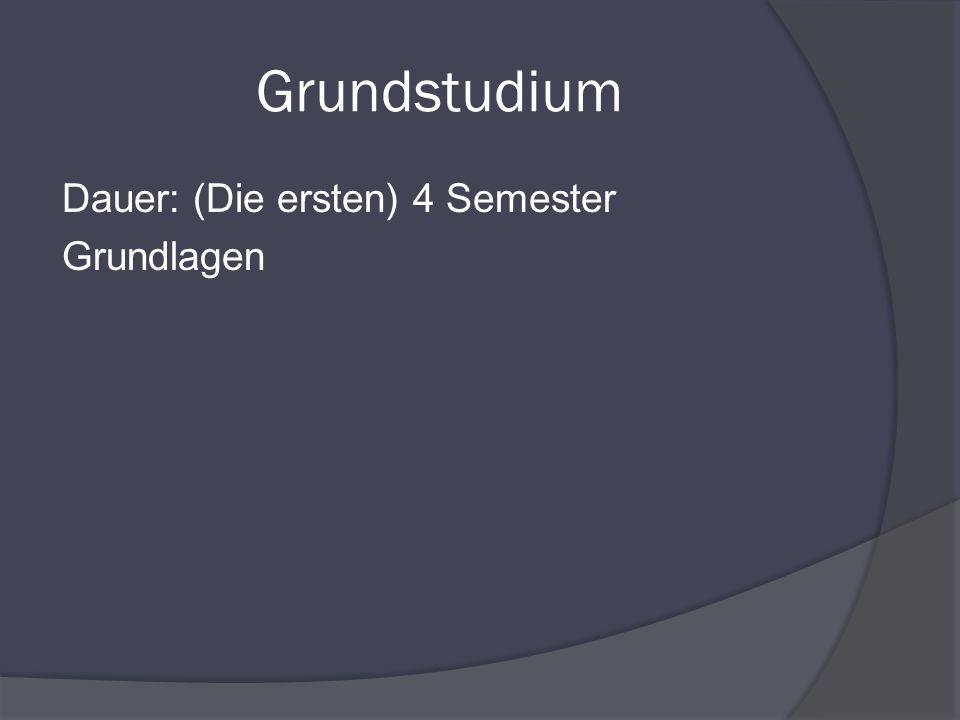 Grundstudium Dauer: (Die ersten) 4 Semester Grundlagen