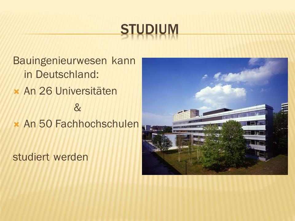 Bauingenieurwesen kann in Deutschland: An 26 Universitäten & An 50 Fachhochschulen studiert werden