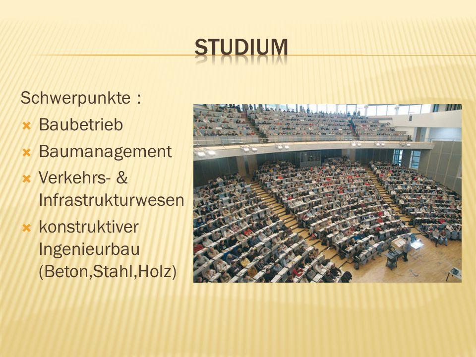 Schwerpunkte : Baubetrieb Baumanagement Verkehrs- & Infrastrukturwesen konstruktiver Ingenieurbau (Beton,Stahl,Holz)
