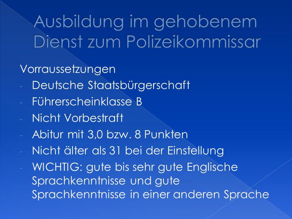 Vorraussetzungen - Deutsche Staatsbürgerschaft - Führerscheinklasse B - Nicht Vorbestraft - Abitur mit 3,0 bzw. 8 Punkten - Nicht älter als 31 bei der