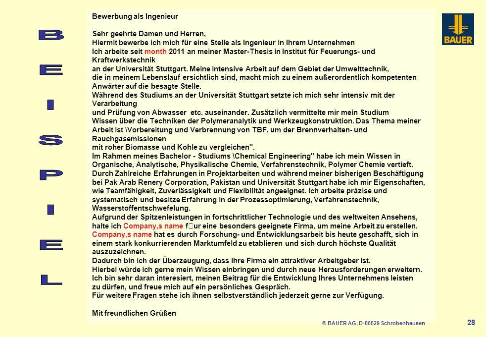 28 Bewerbung als Ingenieur Sehr geehrte Damen und Herren, Hiermit bewerbe ich mich für eine Stelle als Ingenieur in Ihrem Unternehmen Ich arbeite seit month 2011 an meiner Master-Thesis in Institut für Feuerungs- und Kraftwerkstechnik an der Universität Stuttgart.