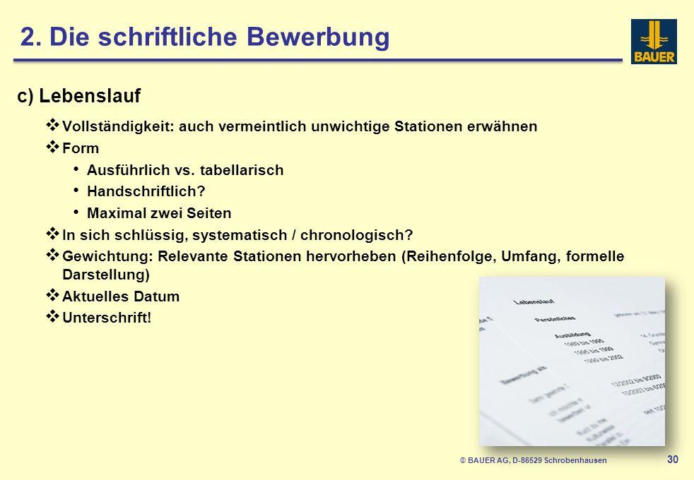 © BAUER AG, D-86529 Schrobenhausen 30 c) Lebenslauf Vollständigkeit: auch vermeintlich unwichtige Stationen erwähnen Form Ausführlich vs.