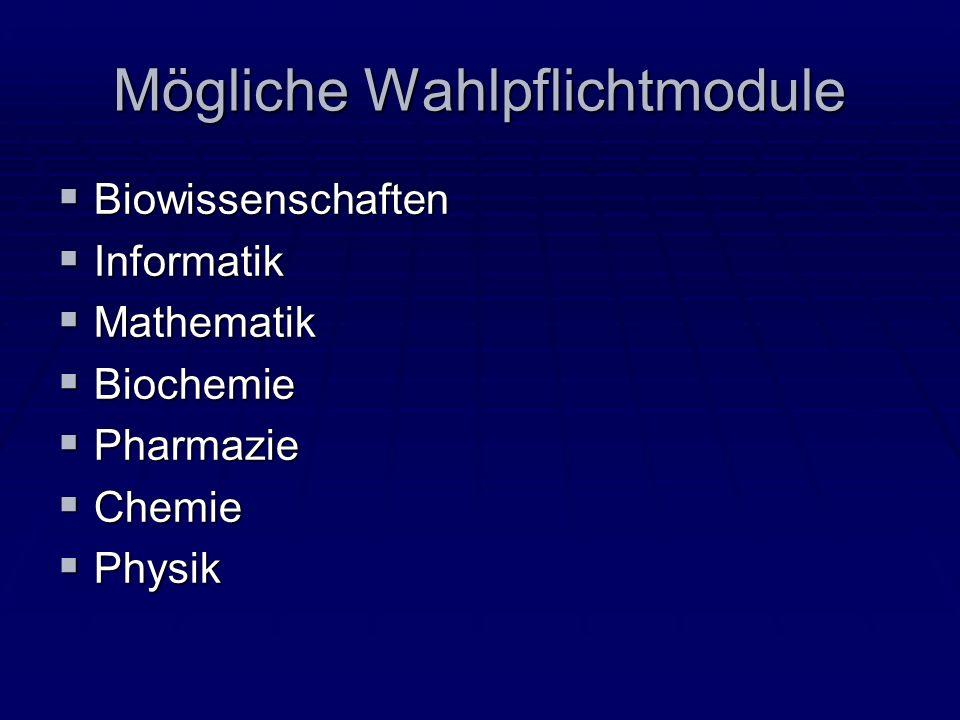Mögliche Wahlpflichtmodule Biowissenschaften Biowissenschaften Informatik Informatik Mathematik Mathematik Biochemie Biochemie Pharmazie Pharmazie Che