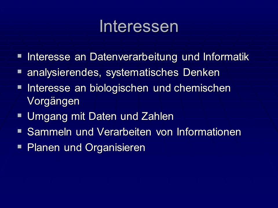 Interessen Interesse an Datenverarbeitung und Informatik Interesse an Datenverarbeitung und Informatik analysierendes, systematisches Denken analysier