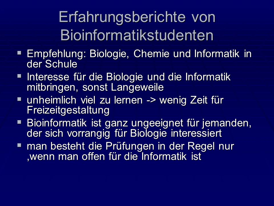 Erfahrungsberichte von Bioinformatikstudenten Empfehlung: Biologie, Chemie und Informatik in der Schule Empfehlung: Biologie, Chemie und Informatik in
