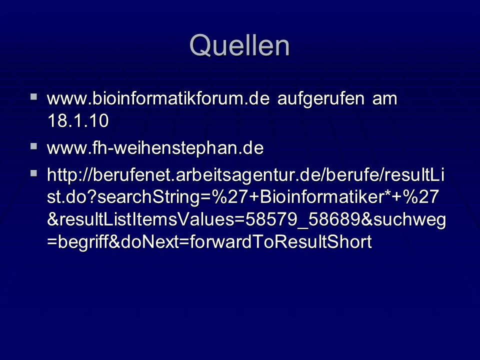 Quellen www.bioinformatikforum.de aufgerufen am 18.1.10 www.bioinformatikforum.de aufgerufen am 18.1.10 www.fh-weihenstephan.de www.fh-weihenstephan.d