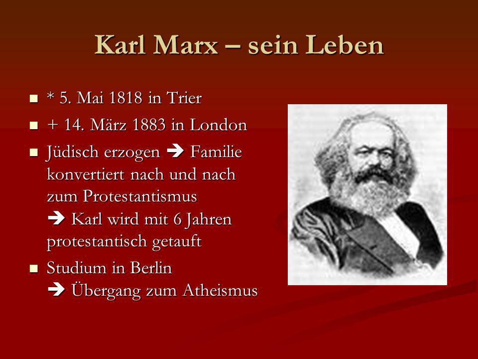 Karl Marx – sein Leben * 5. Mai 1818 in Trier * 5. Mai 1818 in Trier + 14. März 1883 in London + 14. März 1883 in London Jüdisch erzogen Familie konve
