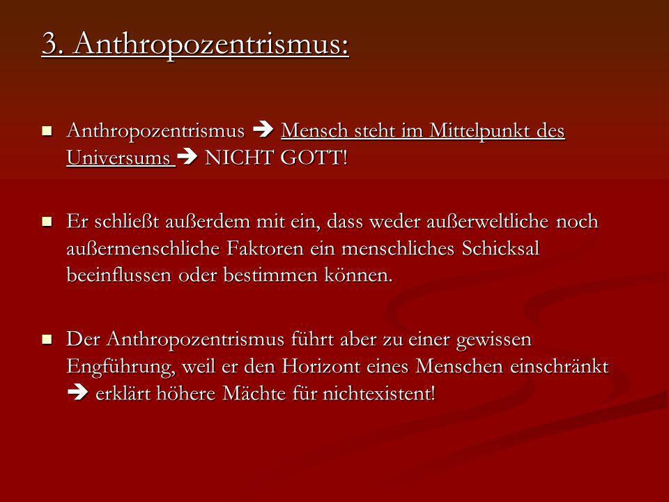 3. Anthropozentrismus: Anthropozentrismus Mensch steht im Mittelpunkt des Universums NICHT GOTT! Anthropozentrismus Mensch steht im Mittelpunkt des Un