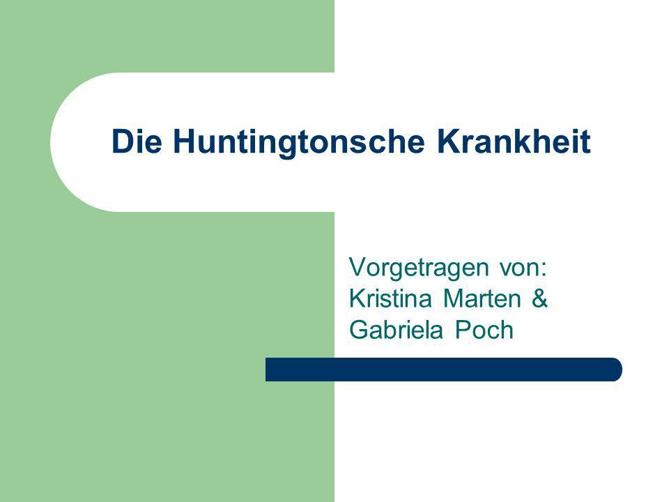 Die Huntingtonsche Krankheit Vorgetragen von: Kristina Marten & Gabriela Poch