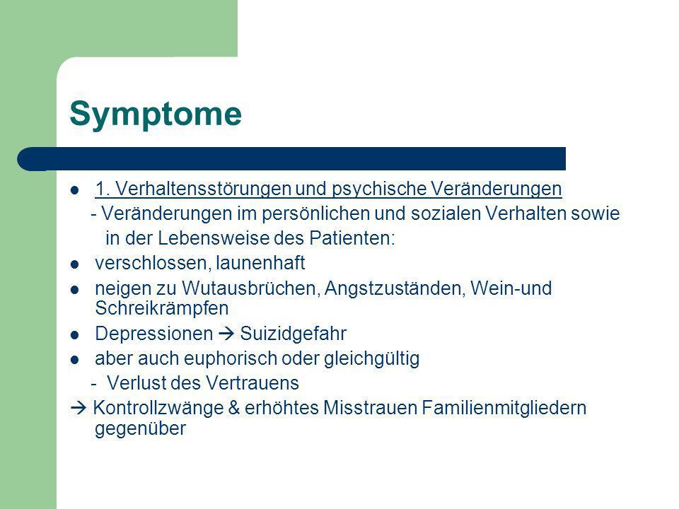 Symptome 1. Verhaltensstörungen und psychische Veränderungen - Veränderungen im persönlichen und sozialen Verhalten sowie in der Lebensweise des Patie