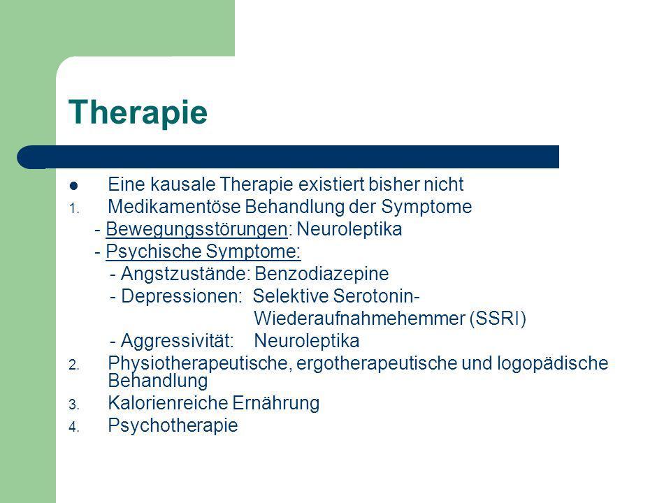 Therapie Eine kausale Therapie existiert bisher nicht 1. Medikamentöse Behandlung der Symptome - Bewegungsstörungen: Neuroleptika - Psychische Symptom