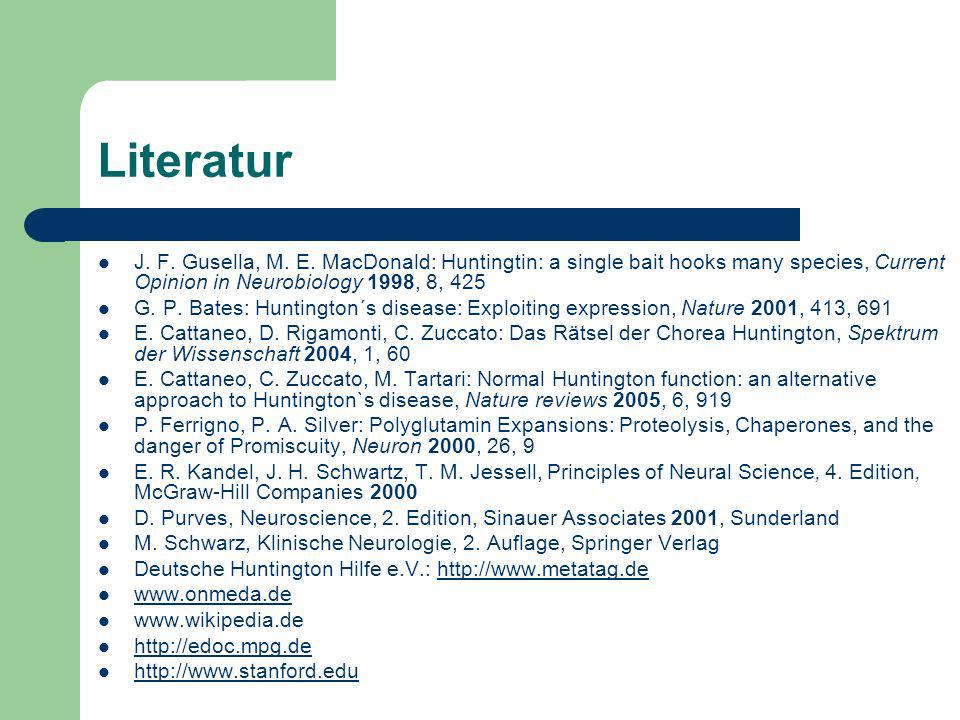 Literatur J. F. Gusella, M. E. MacDonald: Huntingtin: a single bait hooks many species, Current Opinion in Neurobiology 1998, 8, 425 G. P. Bates: Hunt