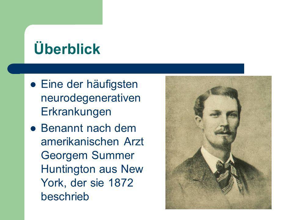 Überblick Eine der häufigsten neurodegenerativen Erkrankungen Benannt nach dem amerikanischen Arzt Georgem Summer Huntington aus New York, der sie 187