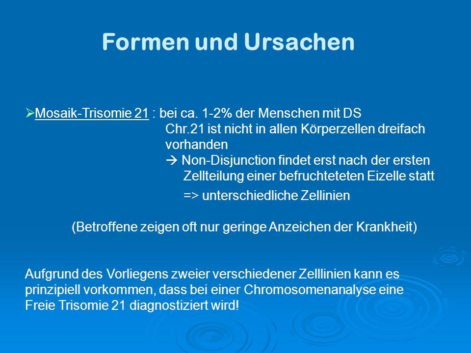 Formen und Ursachen Mosaik-Trisomie 21 : bei ca.