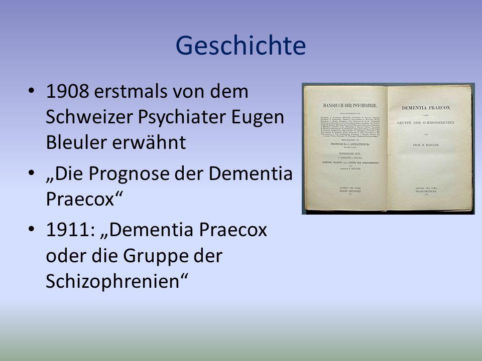 Geschichte 1908 erstmals von dem Schweizer Psychiater Eugen Bleuler erwähnt Die Prognose der Dementia Praecox 1911: Dementia Praecox oder die Gruppe der Schizophrenien