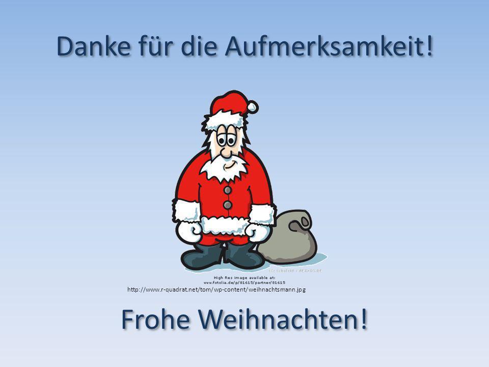 Danke für die Aufmerksamkeit! Frohe Weihnachten! http://www.r-quadrat.net/tom/wp-content/weihnachtsmann.jpg