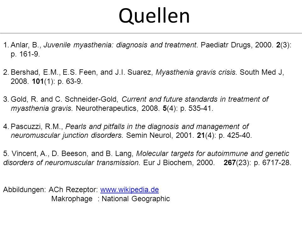 Quellen 1.Anlar, B., Juvenile myasthenia: diagnosis and treatment. Paediatr Drugs, 2000. 2(3): p. 161-9. 2.Bershad, E.M., E.S. Feen, and J.I. Suarez,