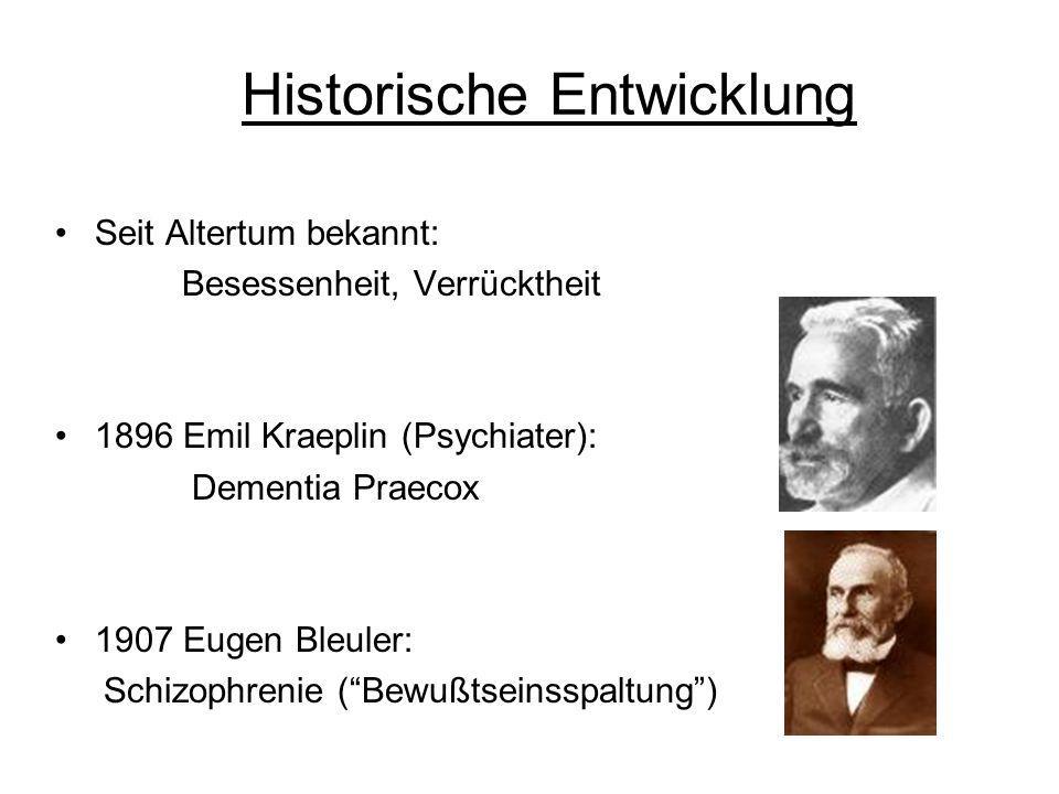 Historische Entwicklung Seit Altertum bekannt: Besessenheit, Verrücktheit 1896 Emil Kraeplin (Psychiater): Dementia Praecox 1907 Eugen Bleuler: Schizo