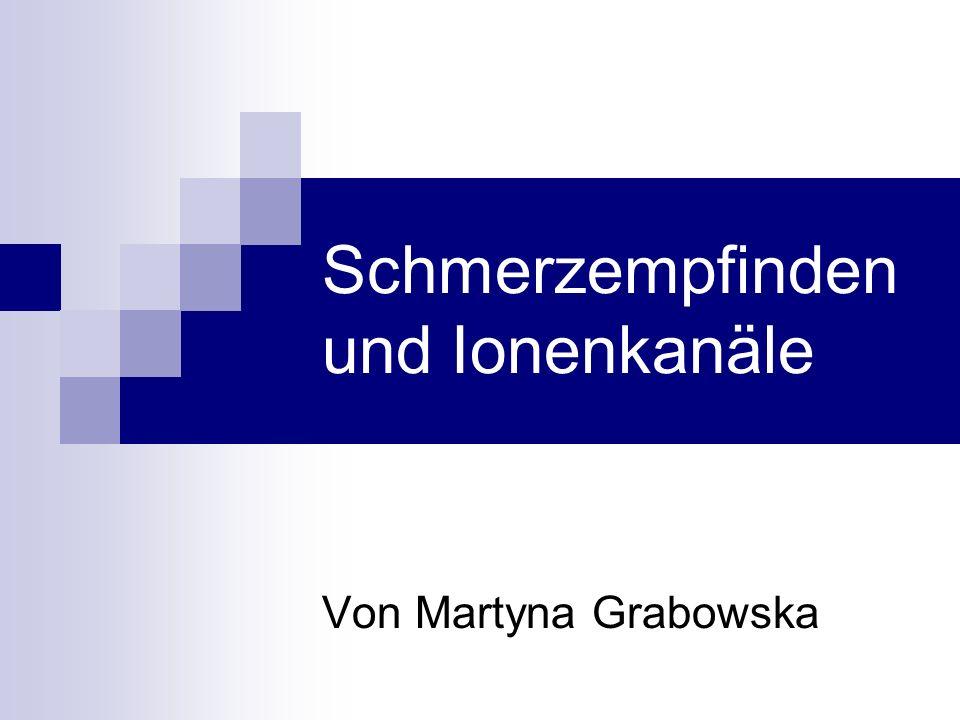 Schmerzempfinden und Ionenkanäle Von Martyna Grabowska