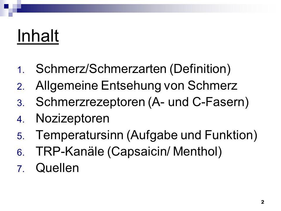 2 Inhalt 1. Schmerz/Schmerzarten (Definition) 2. Allgemeine Entsehung von Schmerz 3. Schmerzrezeptoren (A- und C-Fasern) 4. Nozizeptoren 5. Temperatur