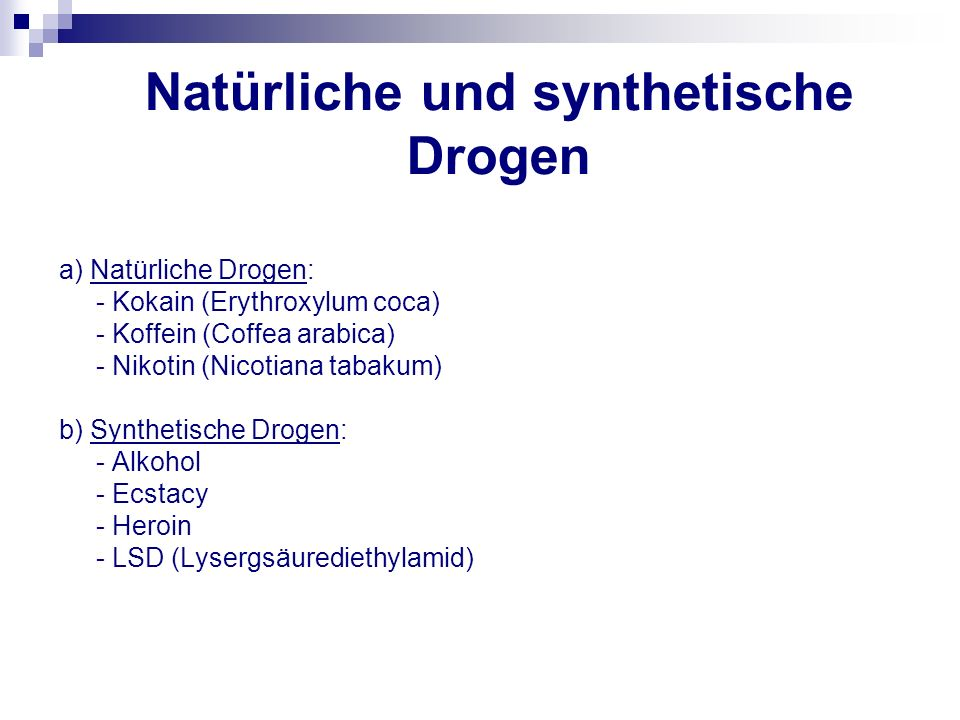 Natürliche und synthetische Drogen a) Natürliche Drogen: - Kokain (Erythroxylum coca) - Koffein (Coffea arabica) - Nikotin (Nicotiana tabakum) b) Synt