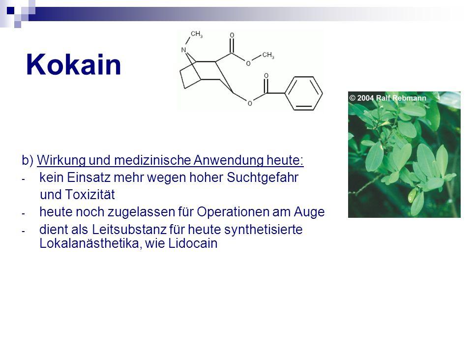 Kokain b) Wirkung und medizinische Anwendung heute: - kein Einsatz mehr wegen hoher Suchtgefahr und Toxizität - heute noch zugelassen für Operationen