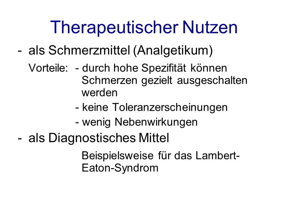 Therapeutischer Nutzen -als Schmerzmittel (Analgetikum) Vorteile: - durch hohe Spezifität können Schmerzen gezielt ausgeschalten werden - keine Tolera
