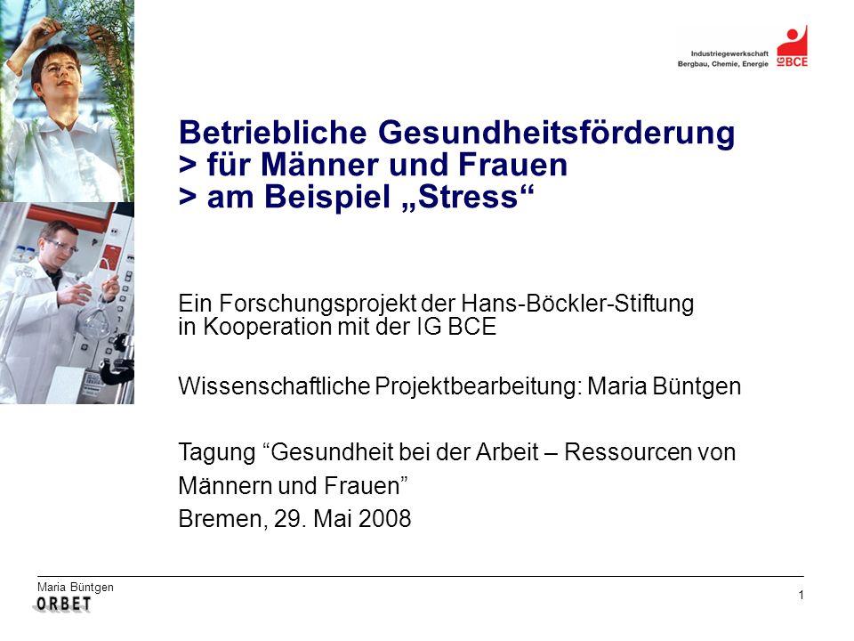 Maria Büntgen 1 Betriebliche Gesundheitsförderung > für Männer und Frauen > am Beispiel Stress Ein Forschungsprojekt der Hans-Böckler-Stiftung in Koop