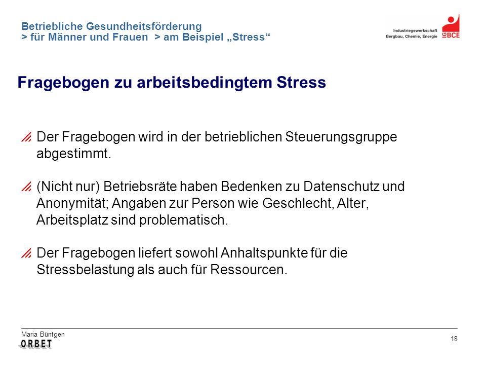 Maria Büntgen 18 Betriebliche Gesundheitsförderung > für Männer und Frauen > am Beispiel Stress Fragebogen zu arbeitsbedingtem Stress Der Fragebogen w