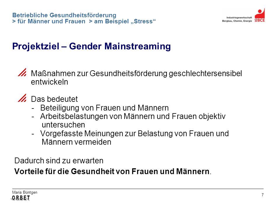Maria Büntgen 7 Betriebliche Gesundheitsförderung > für Männer und Frauen > am Beispiel Stress Projektziel – Gender Mainstreaming Maßnahmen zur Gesund