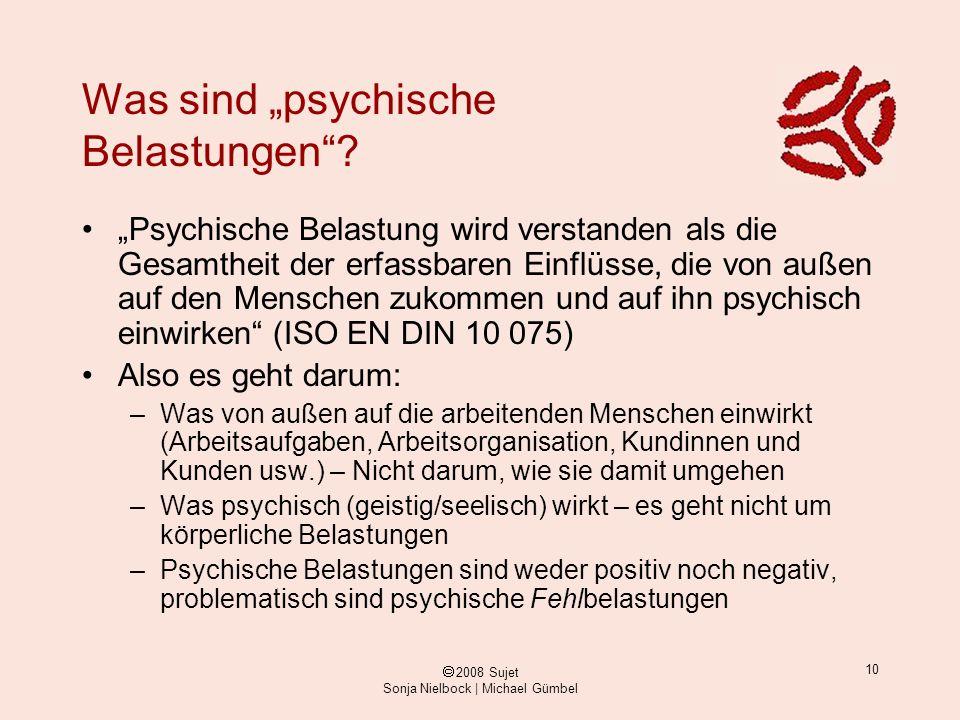 ã 2008 Sujet Sonja Nielbock | Michael Gümbel 10 Was sind psychische Belastungen? Psychische Belastung wird verstanden als die Gesamtheit der erfassbar