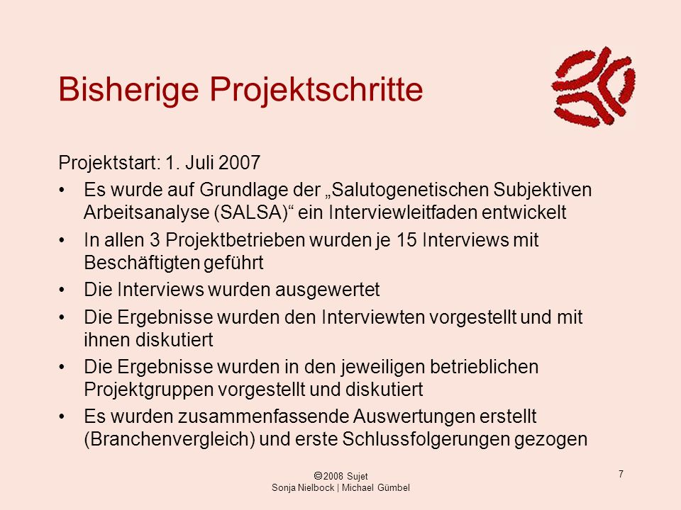 ã 2008 Sujet Sonja Nielbock | Michael Gümbel 7 Bisherige Projektschritte Projektstart: 1. Juli 2007 Es wurde auf Grundlage der Salutogenetischen Subje