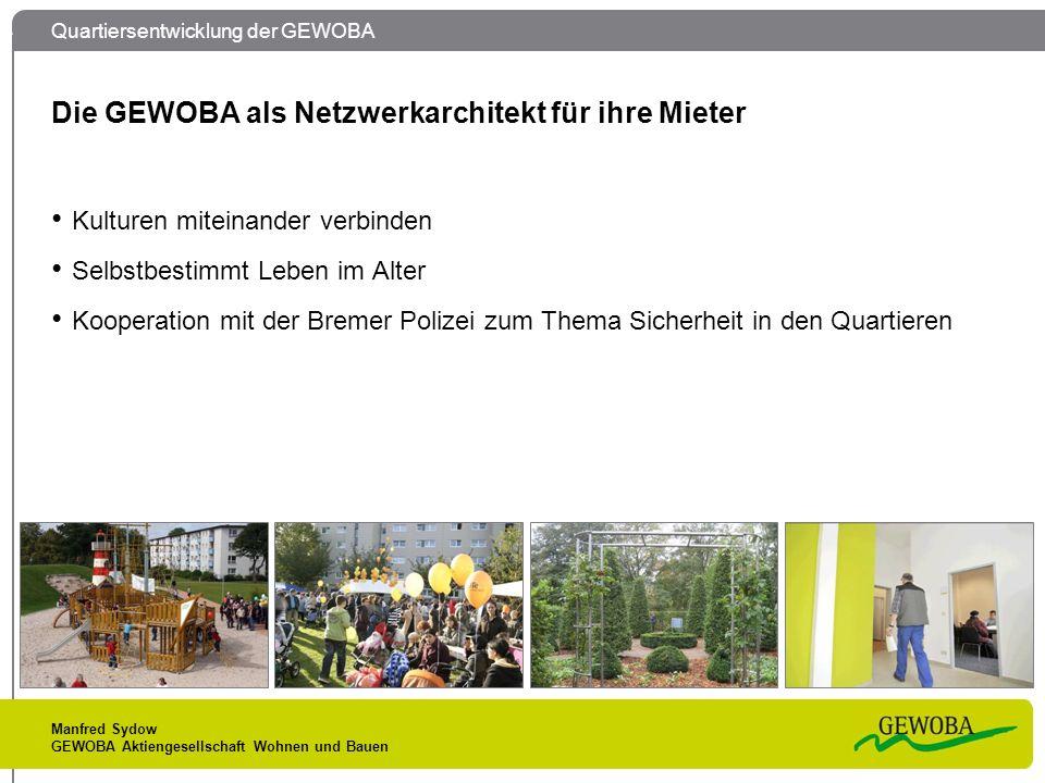 Quartiersentwicklung der GEWOBA Manfred Sydow GEWOBA Aktiengesellschaft Wohnen und Bauen Die GEWOBA als Netzwerkarchitekt für ihre Mieter Kulturen mit