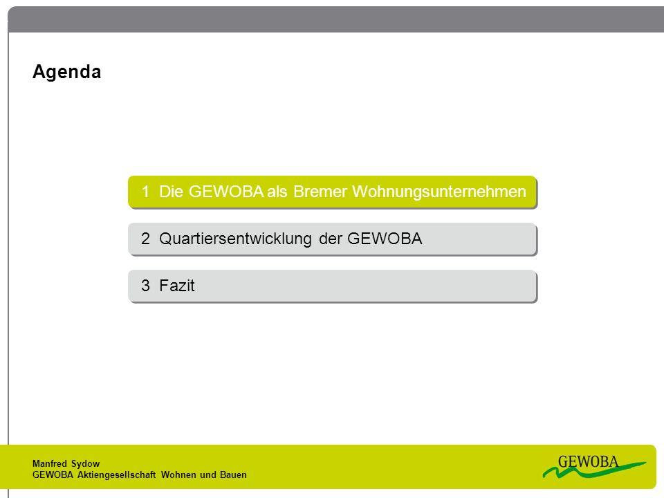 Manfred Sydow GEWOBA Aktiengesellschaft Wohnen und Bauen Agenda 1 Die GEWOBA als Bremer Wohnungsunternehmen 2 Quartiersentwicklung der GEWOBA 3 Fazit