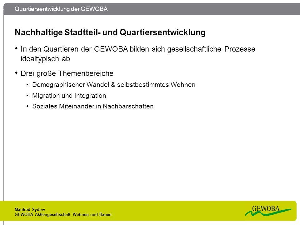 Quartiersentwicklung der GEWOBA Manfred Sydow GEWOBA Aktiengesellschaft Wohnen und Bauen Nachhaltige Stadtteil- und Quartiersentwicklung In den Quarti
