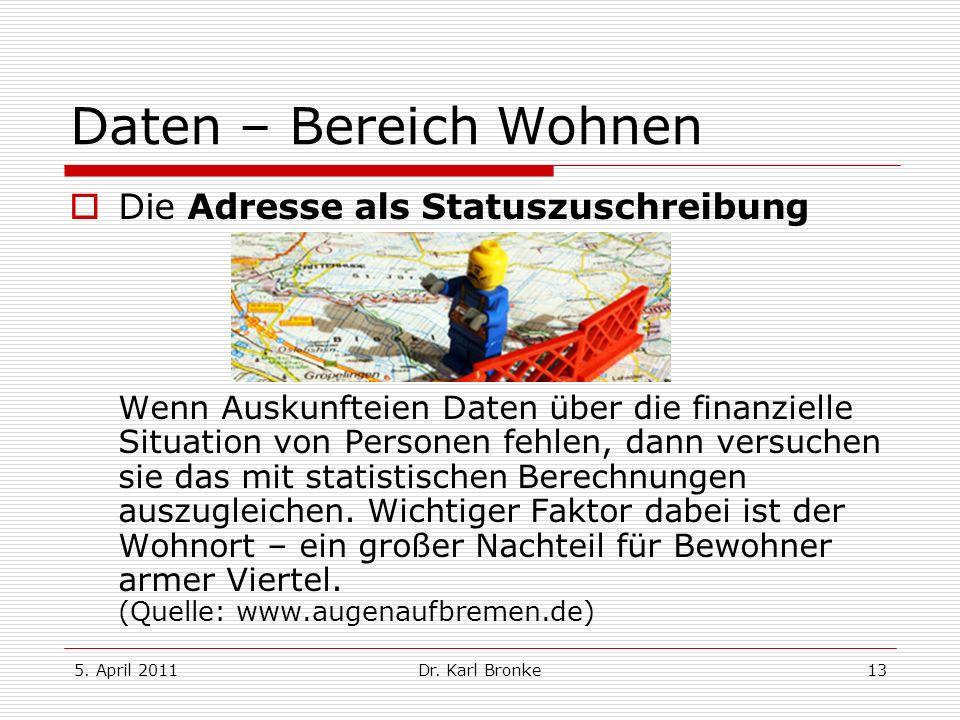 5. April 2011Dr. Karl Bronke13 Daten – Bereich Wohnen Die Adresse als Statuszuschreibung Wenn Auskunfteien Daten über die finanzielle Situation von Pe