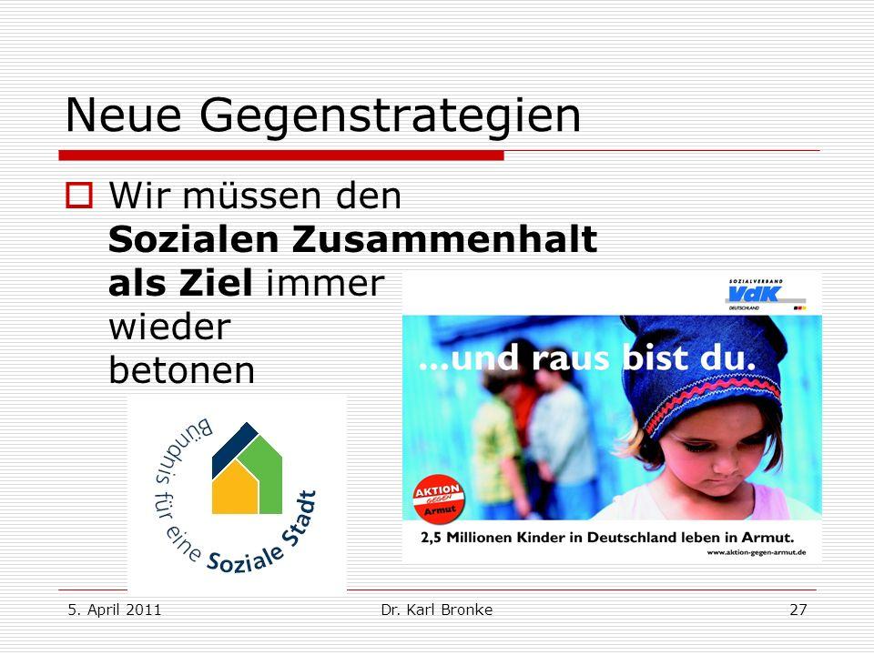 5. April 2011Dr. Karl Bronke27 Neue Gegenstrategien Wir müssen den Sozialen Zusammenhalt als Ziel immer wieder betonen