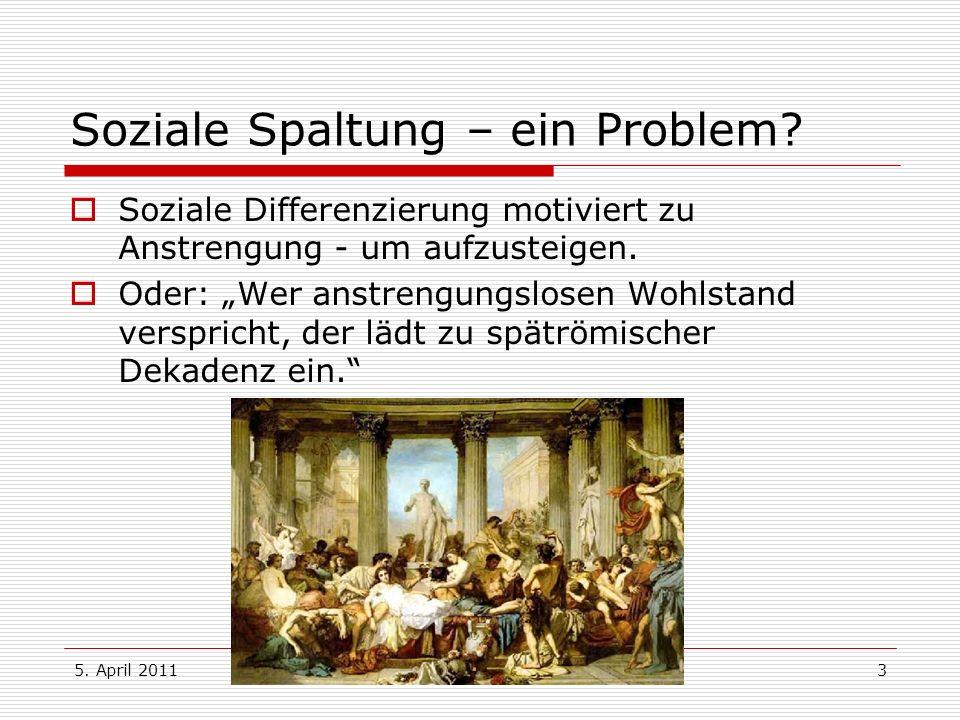 5. April 2011Dr. Karl Bronke3 Soziale Spaltung – ein Problem? Soziale Differenzierung motiviert zu Anstrengung - um aufzusteigen. Oder: Wer anstrengun