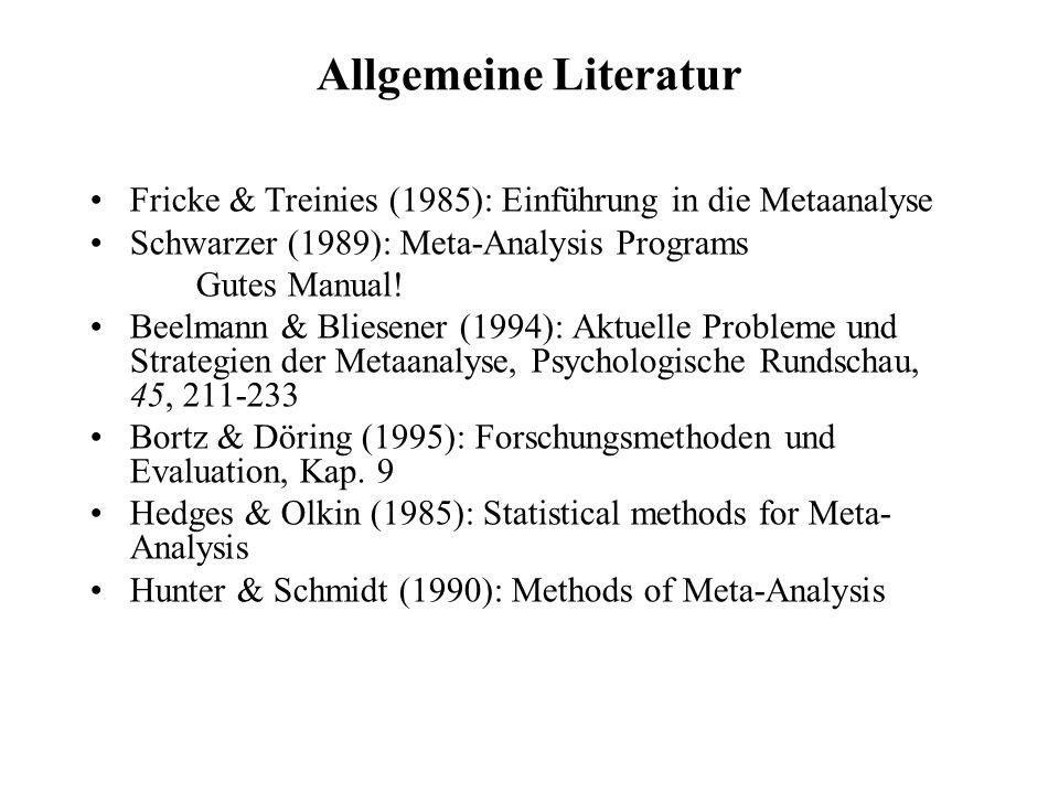 Allgemeine Literatur Fricke & Treinies (1985): Einführung in die Metaanalyse Schwarzer (1989): Meta-Analysis Programs Gutes Manual! Beelmann & Bliesen