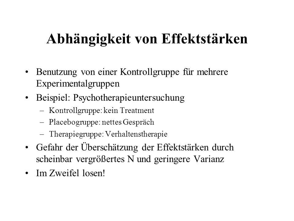Abhängigkeit von Effektstärken Benutzung von einer Kontrollgruppe für mehrere Experimentalgruppen Beispiel: Psychotherapieuntersuchung –Kontrollgruppe