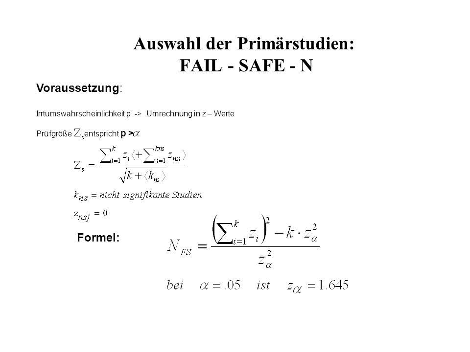 Auswahl der Primärstudien: FAIL - SAFE - N Voraussetzung: Irrtumswahrscheinlichkeit p -> Umrechnung in z – Werte Prüfgröße entspricht p > Formel: